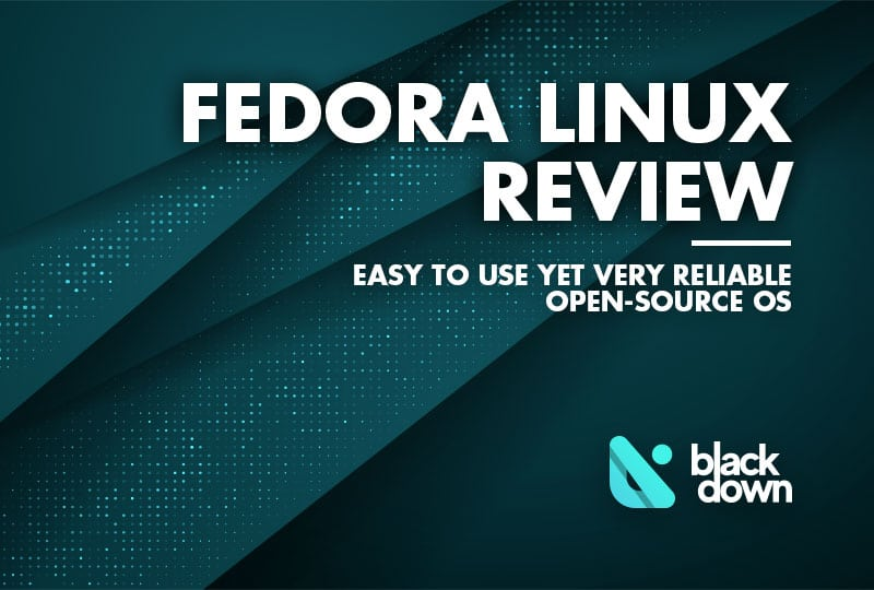 Fedora Review: Is It the Linux Distro for You? - Blackdown