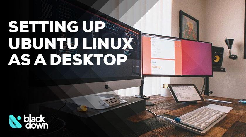 Ubuntu Linux as a Desktop