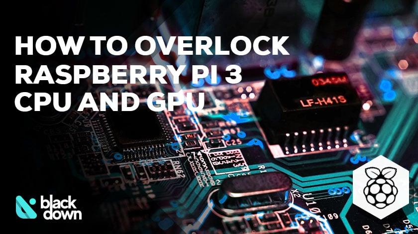 How to Overclock Raspberry Pi 3 CPU