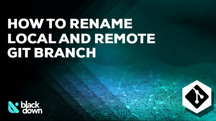 How to Quickly Rename a Local and Remote Branch in Git