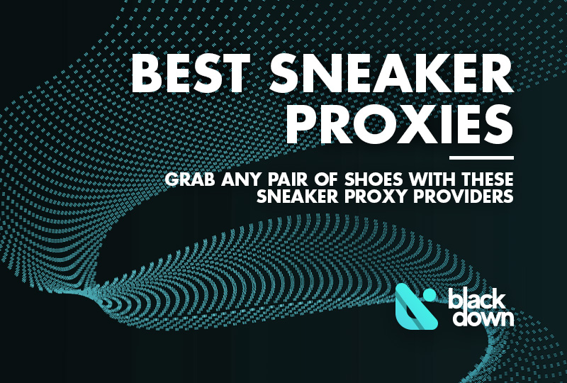10 Best Sneaker Proxy Services of 2020