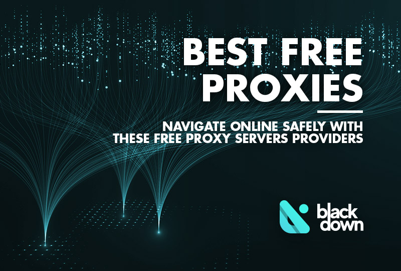Top 10 Best Free Proxy Servers of 2021