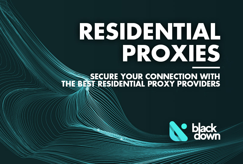 10 Best Residential Proxies Services and Providers of 2021